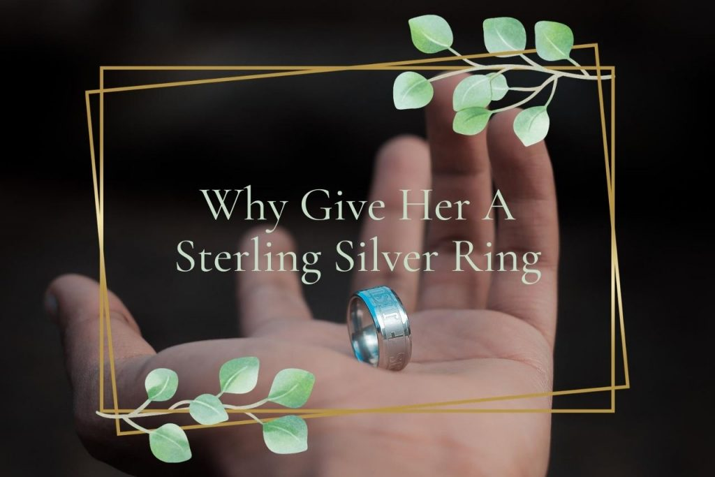 Why Give Her A Sterling Silver Ring