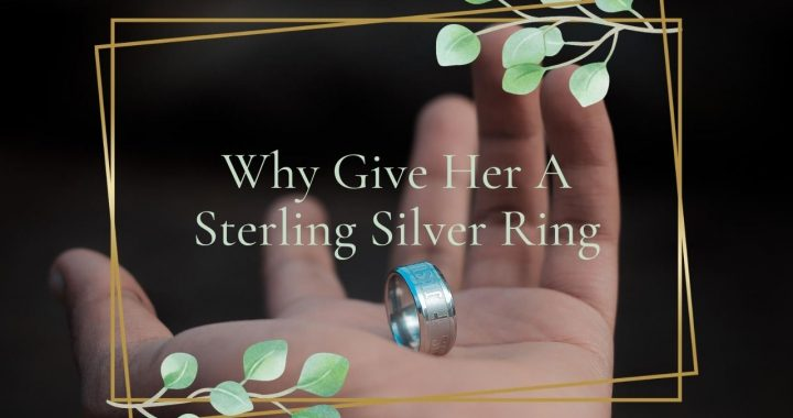 Why You Should Choose A Sterling Silver Ring For Her