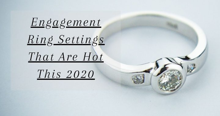 The Four Engagement Ring Settings To Watch Out For This 2020